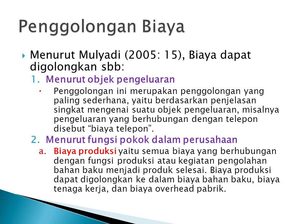 Penggolongan Biaya Menurut Mulyadi (2005: 15), Biaya dapat digolongkan sbb: Menurut objek pengeluaran.