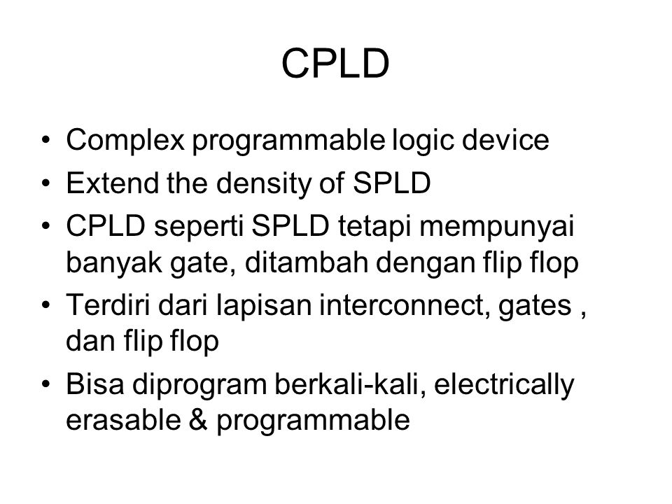 CPLD Complex programmable logic device Extend the density of SPLD