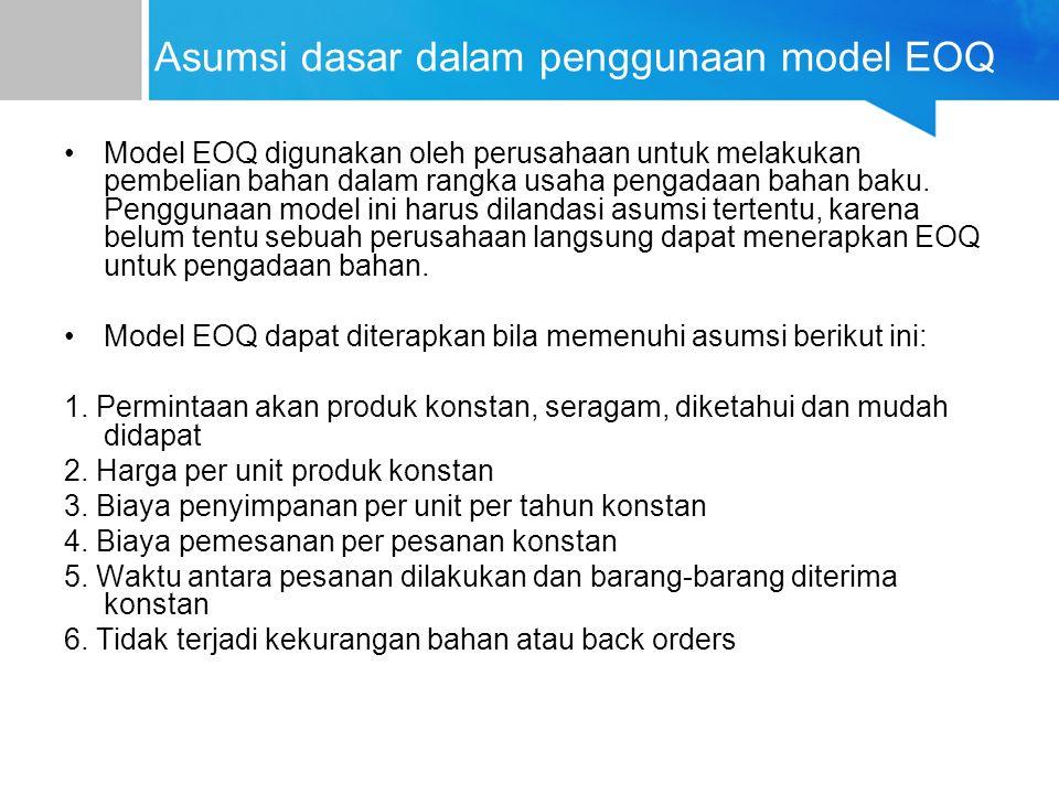 Asumsi dasar dalam penggunaan model EOQ