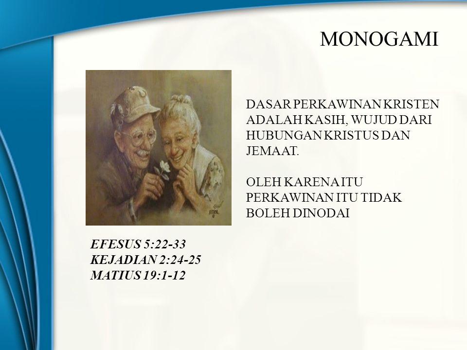 MONOGAMI DASAR PERKAWINAN KRISTEN ADALAH KASIH, WUJUD DARI HUBUNGAN KRISTUS DAN JEMAAT. OLEH KARENA ITU PERKAWINAN ITU TIDAK.