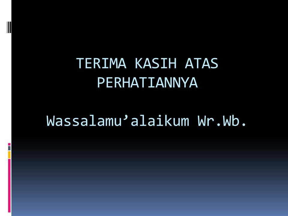 TERIMA KASIH ATAS PERHATIANNYA Wassalamu'alaikum Wr.Wb.