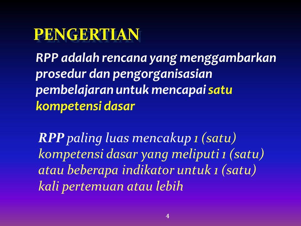 PENGERTIAN RPP adalah rencana yang menggambarkan prosedur dan pengorganisasian pembelajaran untuk mencapai satu kompetensi dasar.