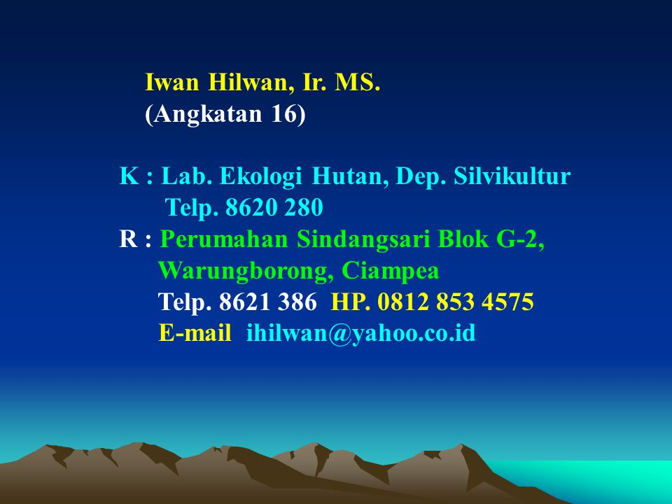 K : Lab. Ekologi Hutan, Dep. Silvikultur Telp. 8620 280