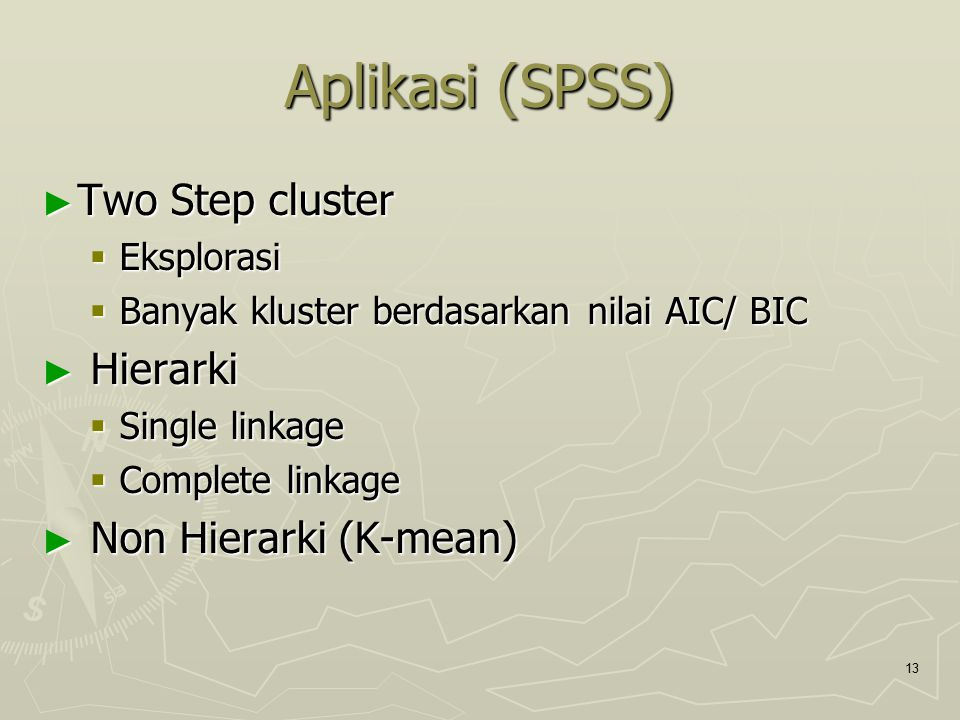 Aplikasi (SPSS) Two Step cluster Hierarki Non Hierarki (K-mean)