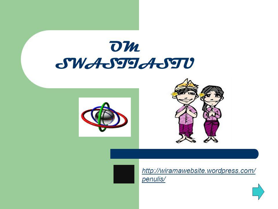 OM SWASTIASTU http://wiramawebsite.wordpress.com/penulis/