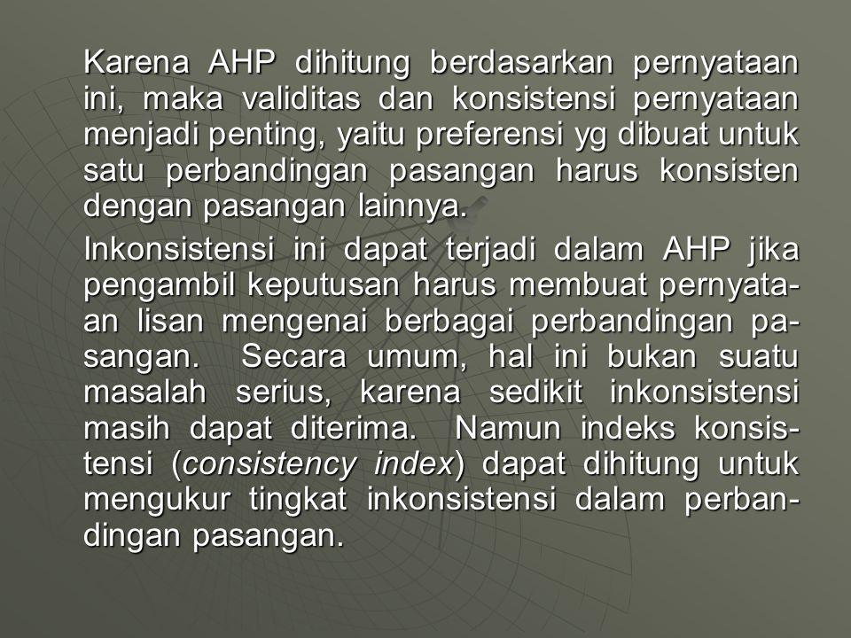 Karena AHP dihitung berdasarkan pernyataan ini, maka validitas dan konsistensi pernyataan menjadi penting, yaitu preferensi yg dibuat untuk satu perbandingan pasangan harus konsisten dengan pasangan lainnya.