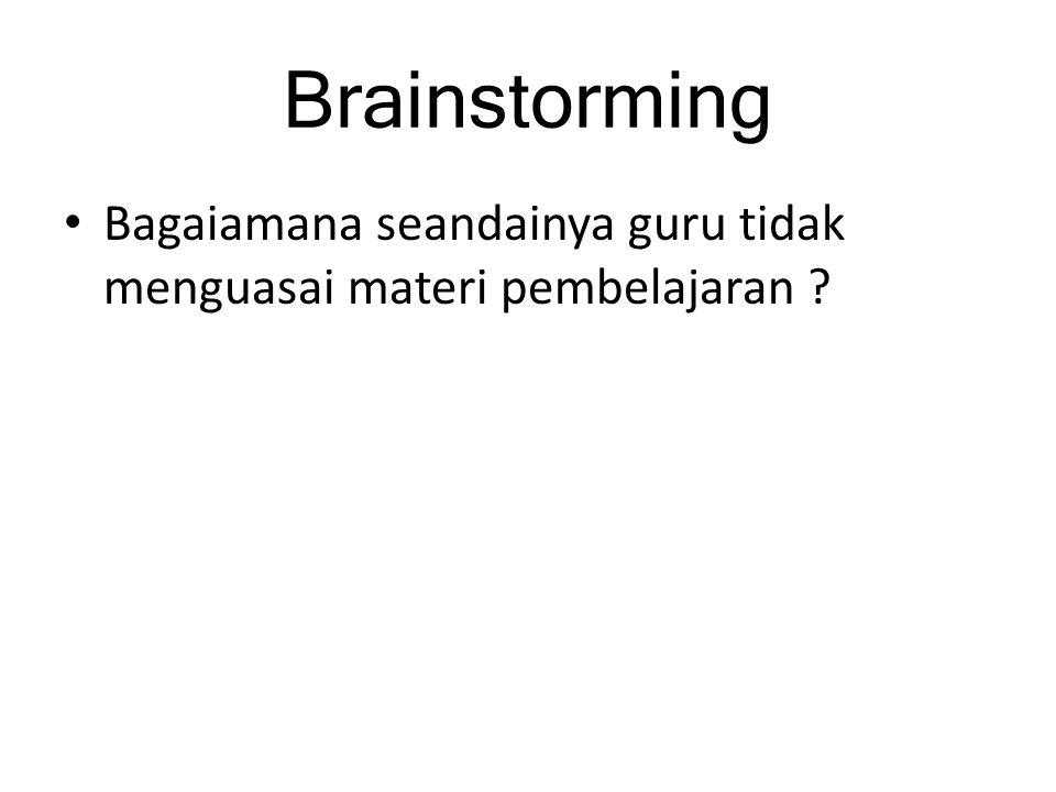 Brainstorming Bagaiamana seandainya guru tidak menguasai materi pembelajaran