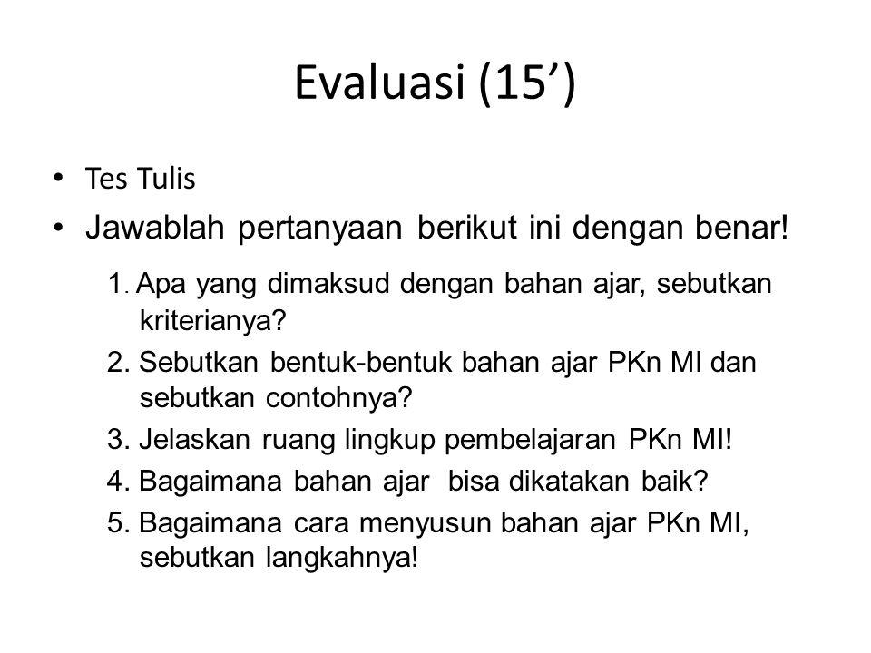 Evaluasi (15') Tes Tulis. Jawablah pertanyaan berikut ini dengan benar! 1. Apa yang dimaksud dengan bahan ajar, sebutkan kriterianya