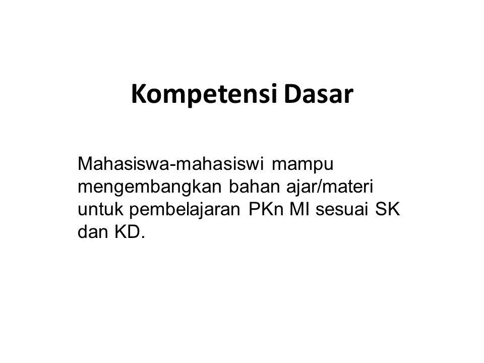 Kompetensi Dasar Mahasiswa-mahasiswi mampu mengembangkan bahan ajar/materi untuk pembelajaran PKn MI sesuai SK dan KD.