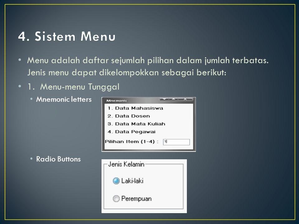 4. Sistem Menu Menu adalah daftar sejumlah pilihan dalam jumlah terbatas. Jenis menu dapat dikelompokkan sebagai berikut: