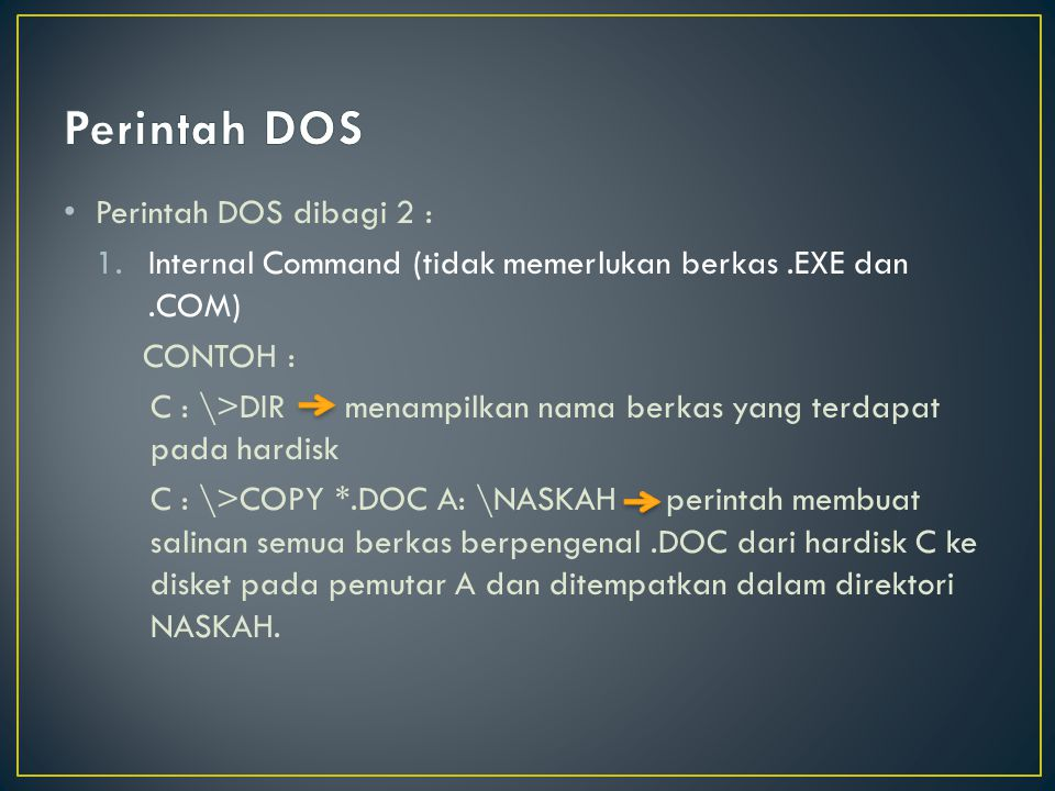 Perintah DOS Perintah DOS dibagi 2 :