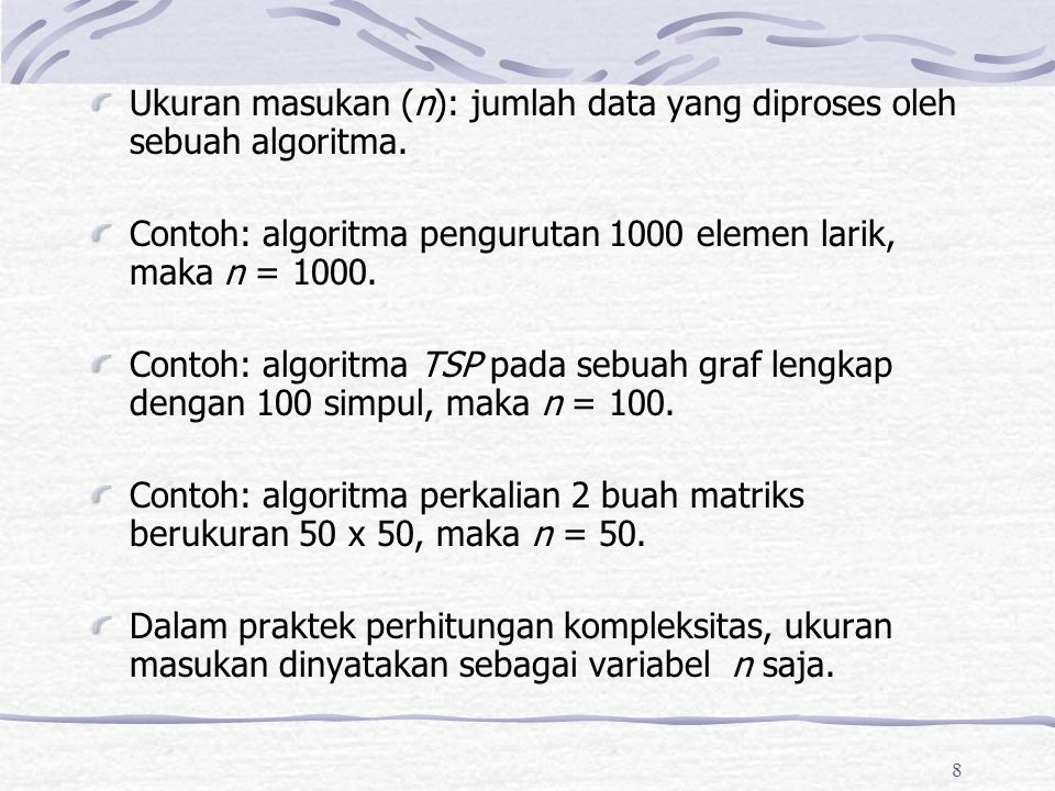 Ukuran masukan (n): jumlah data yang diproses oleh sebuah algoritma.