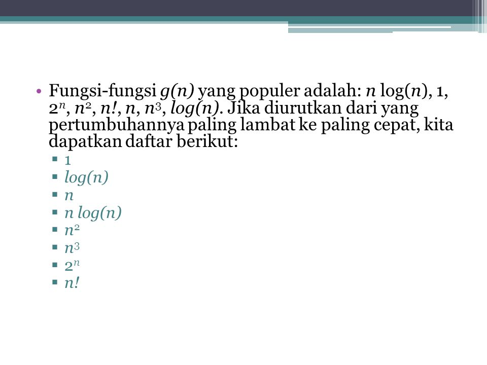 Fungsi-fungsi g(n) yang populer adalah: n log(n), 1, 2n, n2, n