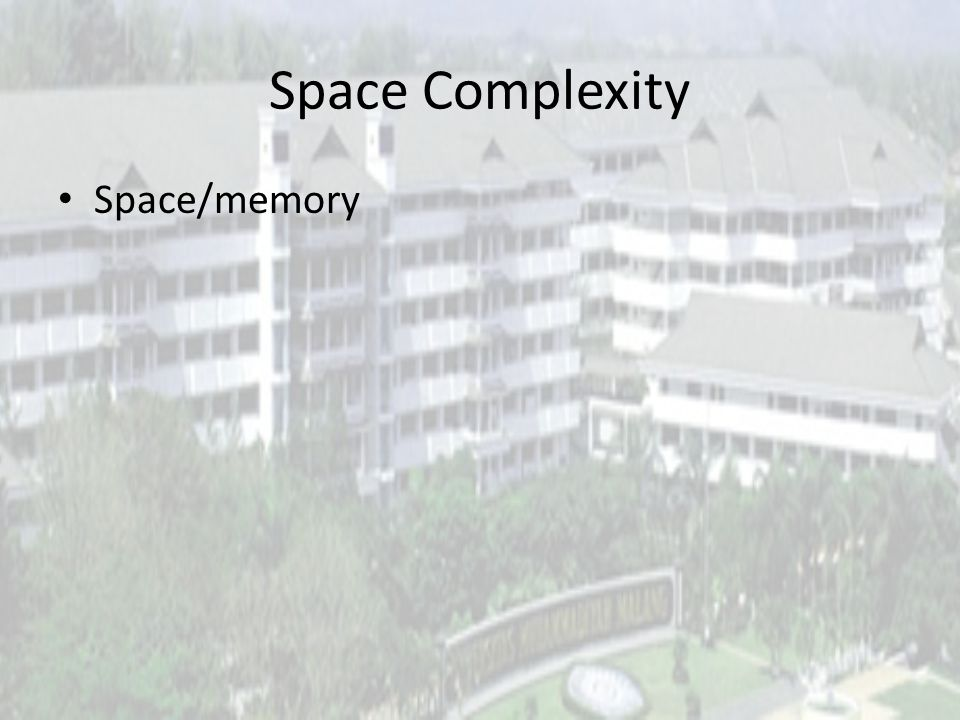 Space Complexity Space/memory