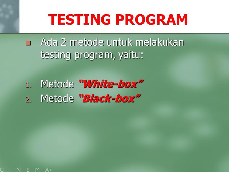TESTING PROGRAM Ada 2 metode untuk melakukan testing program, yaitu: