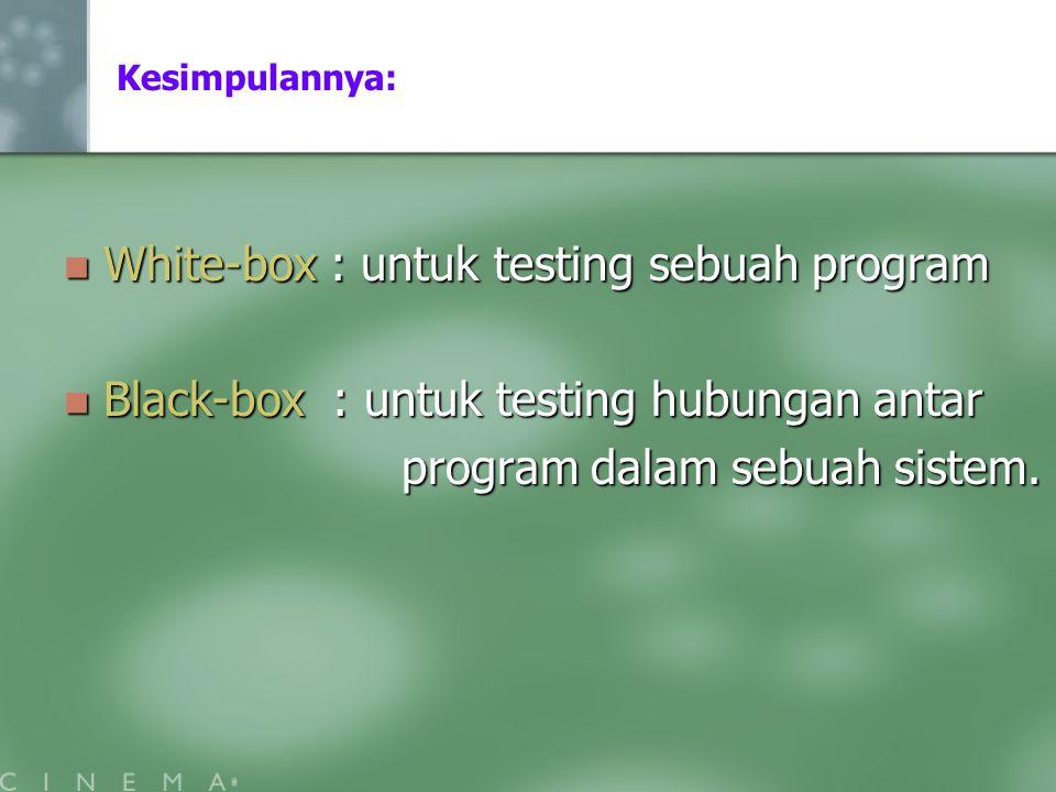 White-box : untuk testing sebuah program