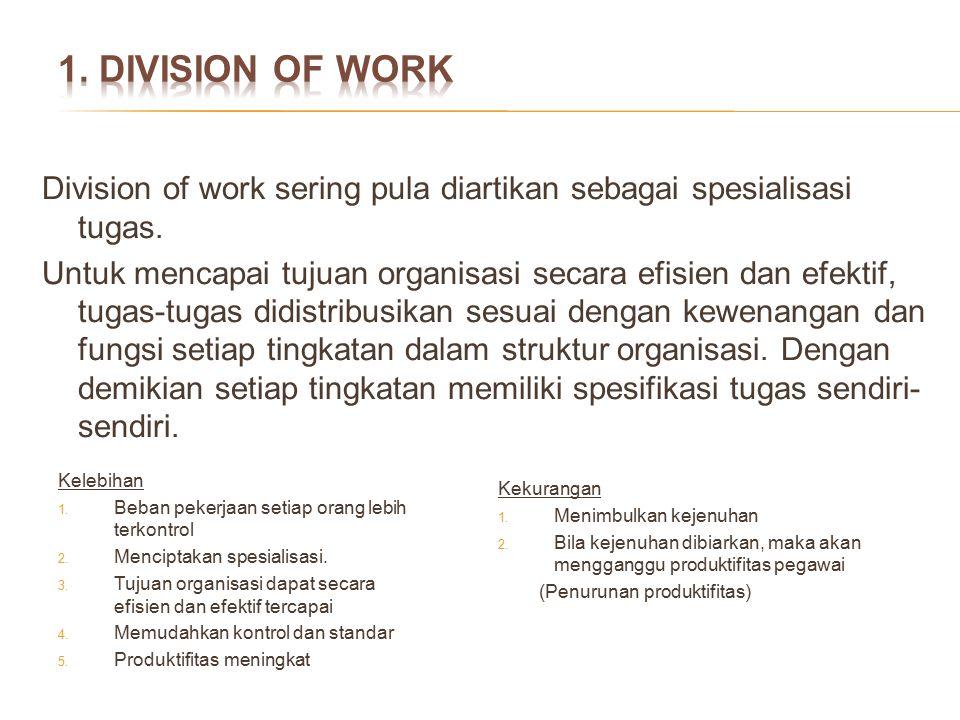 1. DIVISION OF WORK Division of work sering pula diartikan sebagai spesialisasi tugas.