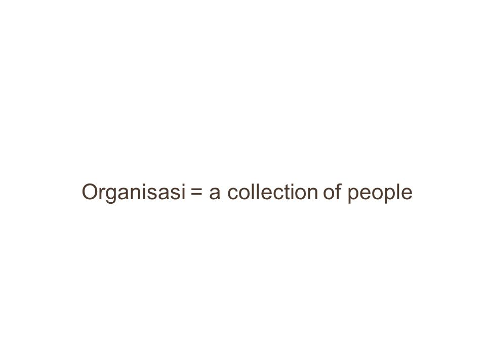 Organisasi = a collection of people