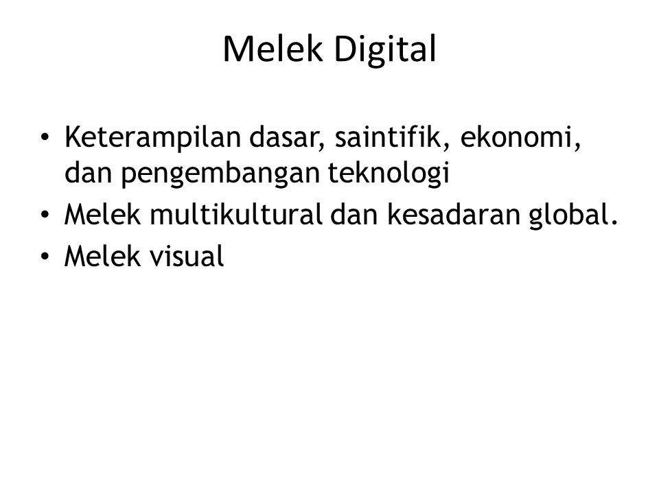 Melek Digital Keterampilan dasar, saintifik, ekonomi, dan pengembangan teknologi. Melek multikultural dan kesadaran global.