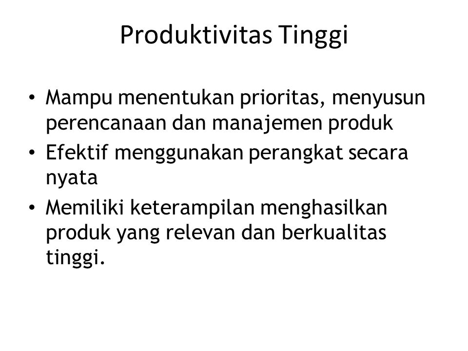 Produktivitas Tinggi Mampu menentukan prioritas, menyusun perencanaan dan manajemen produk. Efektif menggunakan perangkat secara nyata.