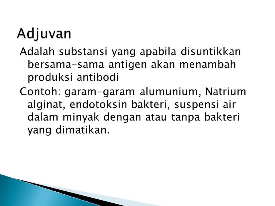 Adjuvan Adalah substansi yang apabila disuntikkan bersama-sama antigen akan menambah produksi antibodi.