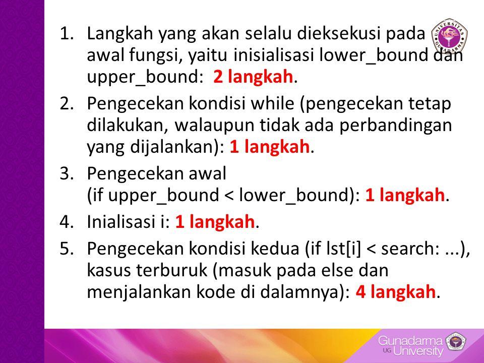 Langkah yang akan selalu dieksekusi pada awal fungsi, yaitu inisialisasi lower_bound dan upper_bound: 2 langkah.