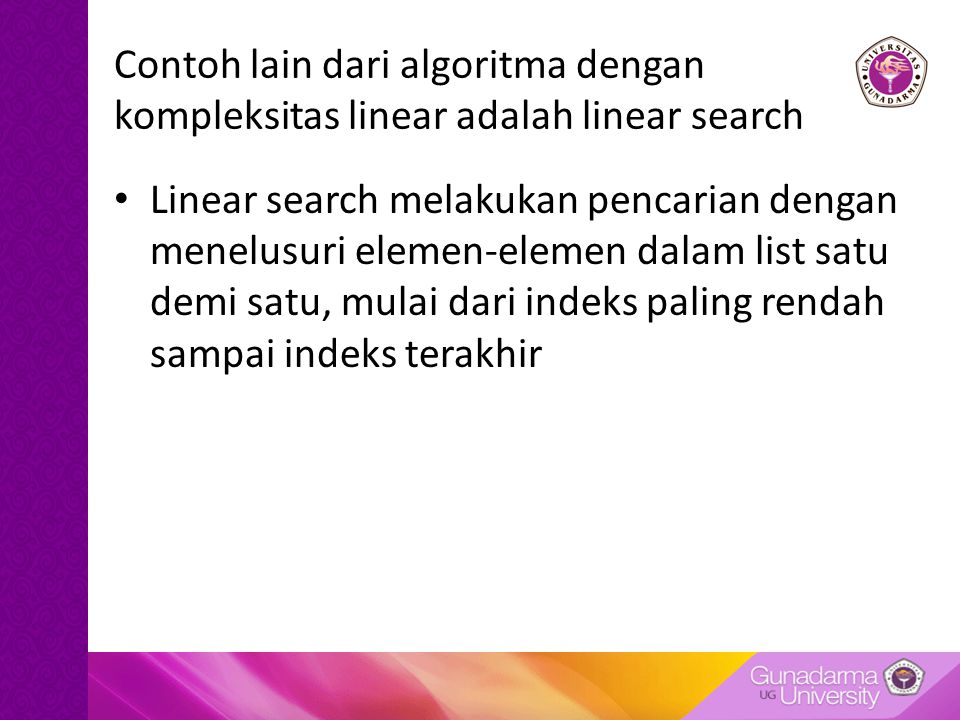 Contoh lain dari algoritma dengan kompleksitas linear adalah linear search
