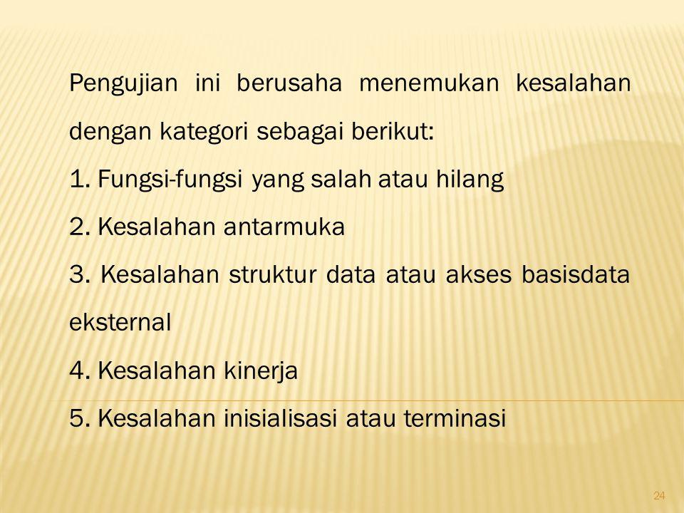 Pengujian ini berusaha menemukan kesalahan dengan kategori sebagai berikut: