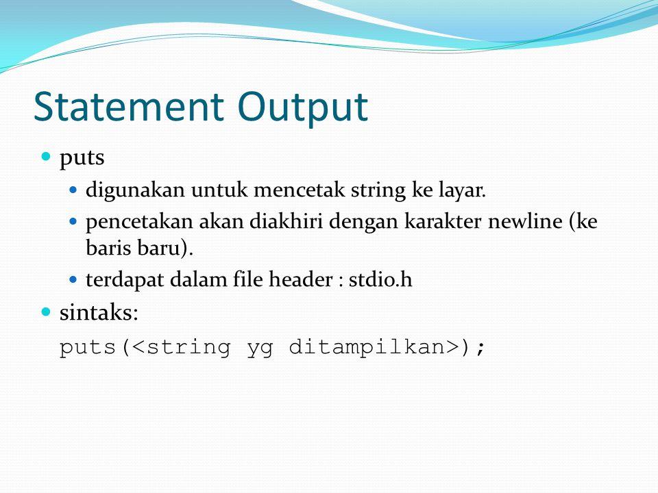 Statement Output puts sintaks: puts(<string yg ditampilkan>);