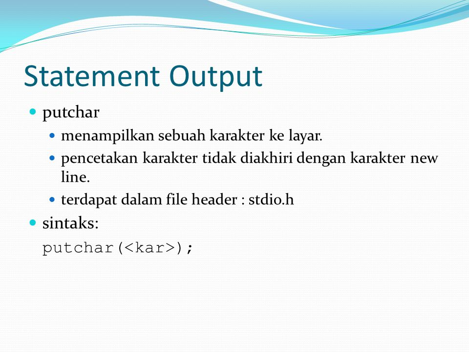 Statement Output putchar sintaks: putchar(<kar>);