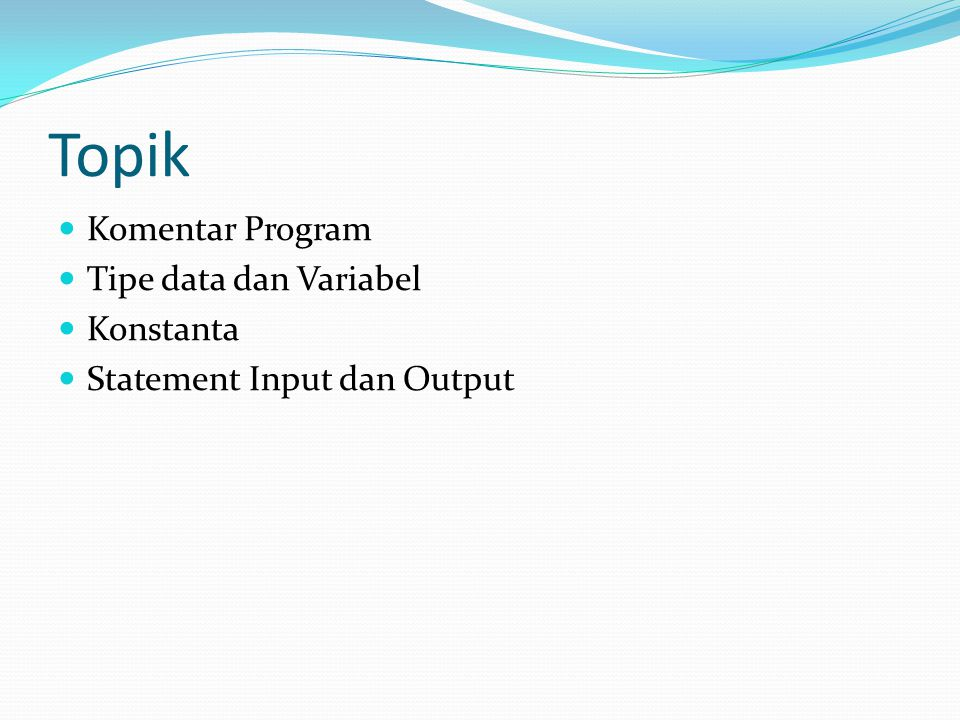 Topik Komentar Program Tipe data dan Variabel Konstanta