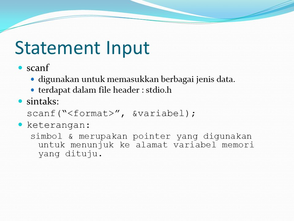 Statement Input scanf sintaks: scanf( <format> , &variabel);