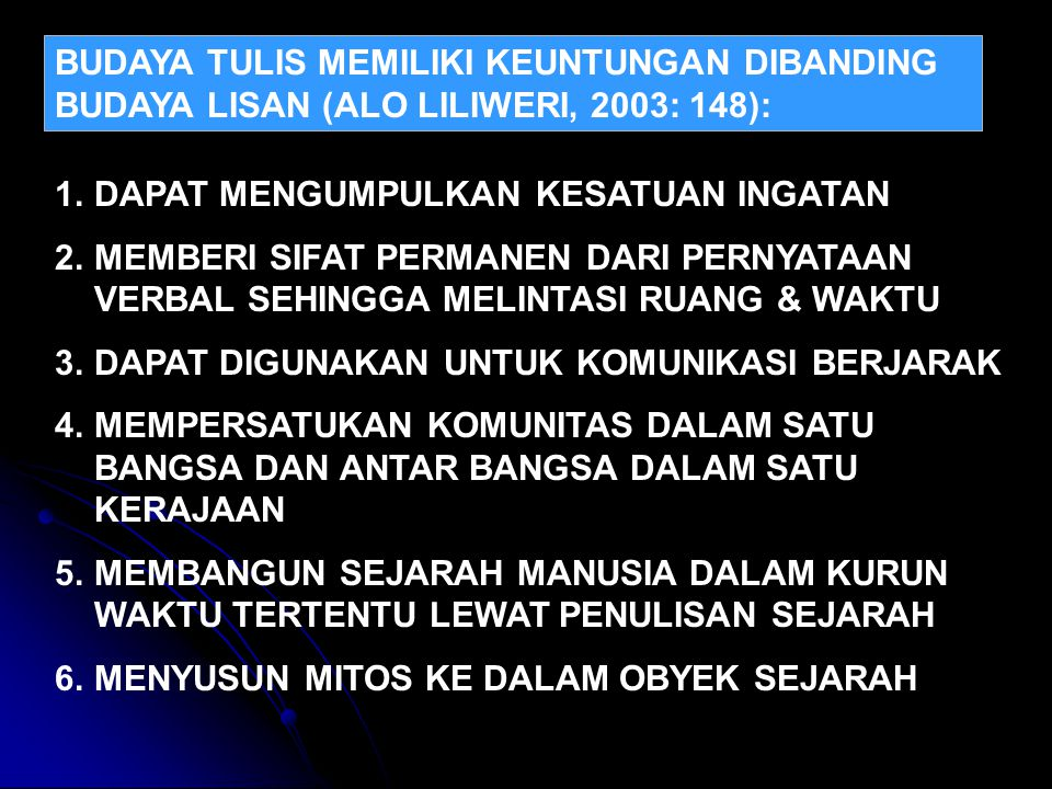 BUDAYA TULIS MEMILIKI KEUNTUNGAN DIBANDING BUDAYA LISAN (ALO LILIWERI, 2003: 148):