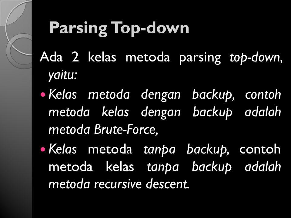 Parsing Top-down Ada 2 kelas metoda parsing top-down, yaitu: