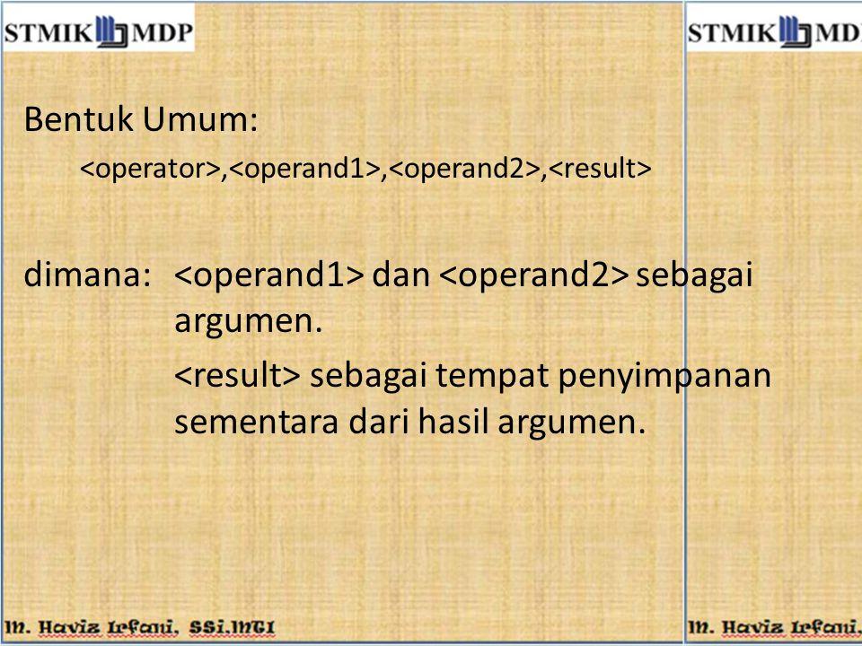 dimana: <operand1> dan <operand2> sebagai argumen.