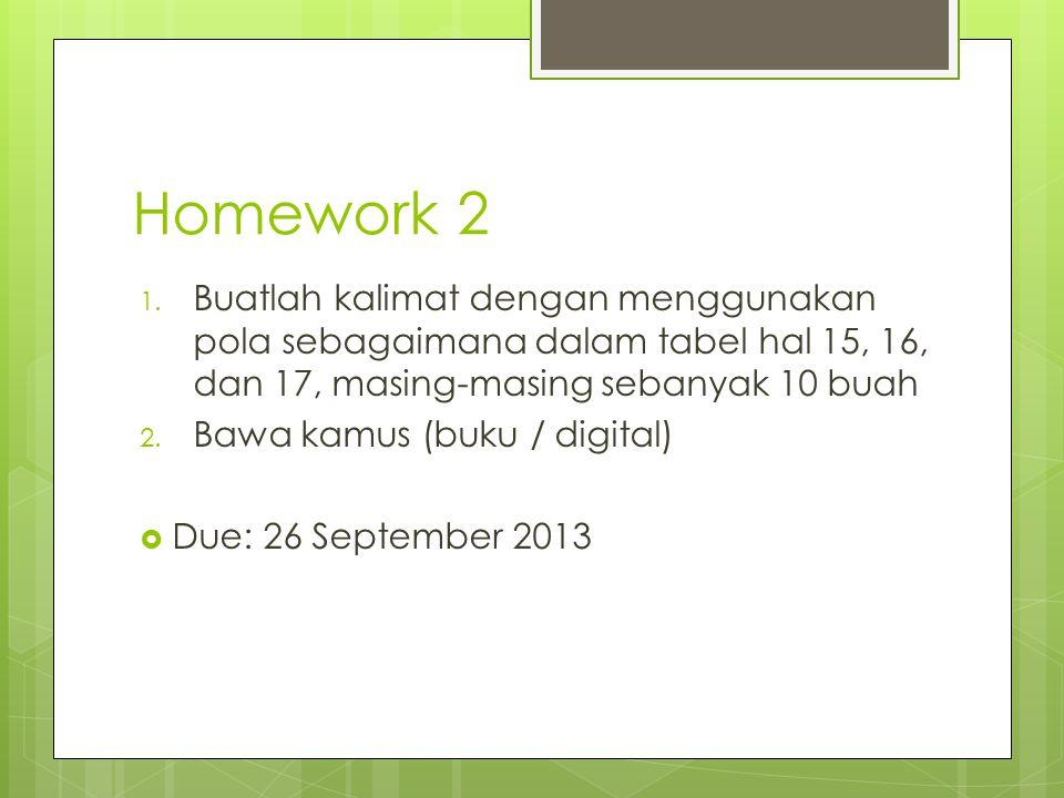Homework 2 Buatlah kalimat dengan menggunakan pola sebagaimana dalam tabel hal 15, 16, dan 17, masing-masing sebanyak 10 buah.
