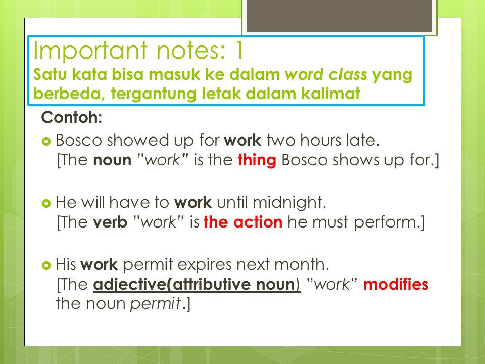 Important notes: 1 Satu kata bisa masuk ke dalam word class yang berbeda, tergantung letak dalam kalimat