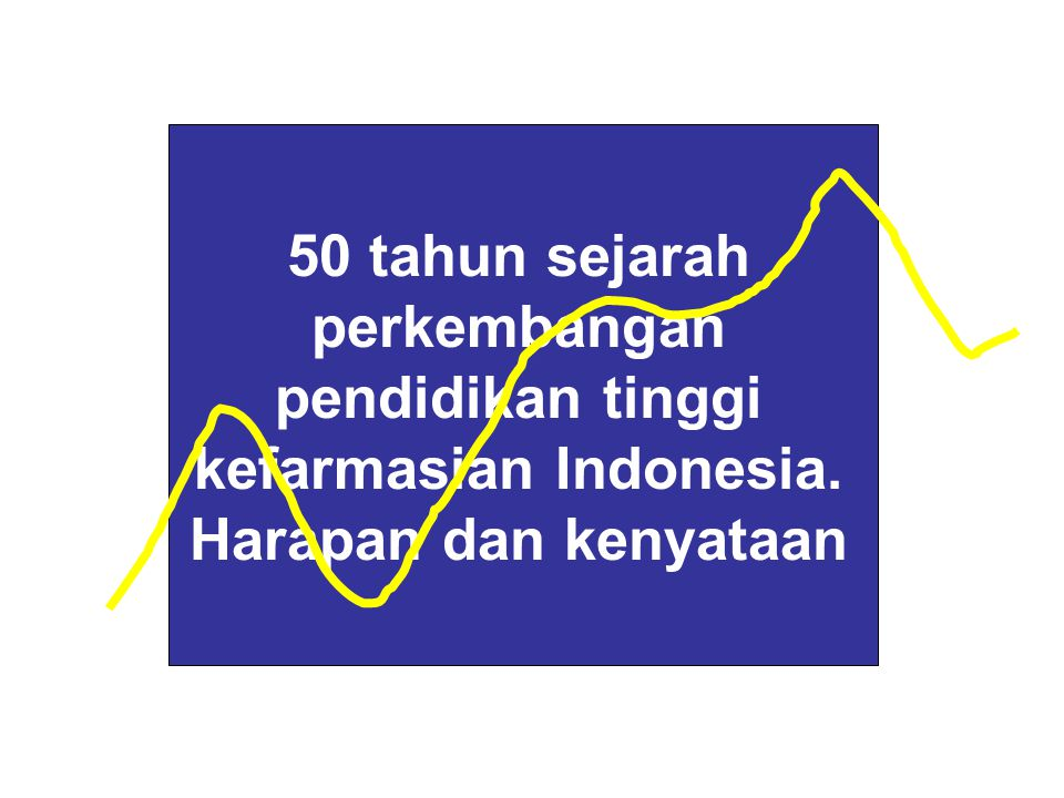50 tahun sejarah perkembangan pendidikan tinggi kefarmasian Indonesia
