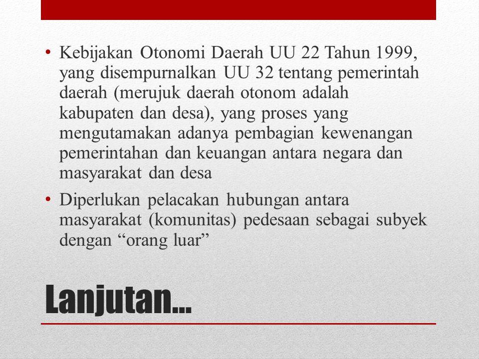 Kebijakan Otonomi Daerah UU 22 Tahun 1999, yang disempurnalkan UU 32 tentang pemerintah daerah (merujuk daerah otonom adalah kabupaten dan desa), yang proses yang mengutamakan adanya pembagian kewenangan pemerintahan dan keuangan antara negara dan masyarakat dan desa