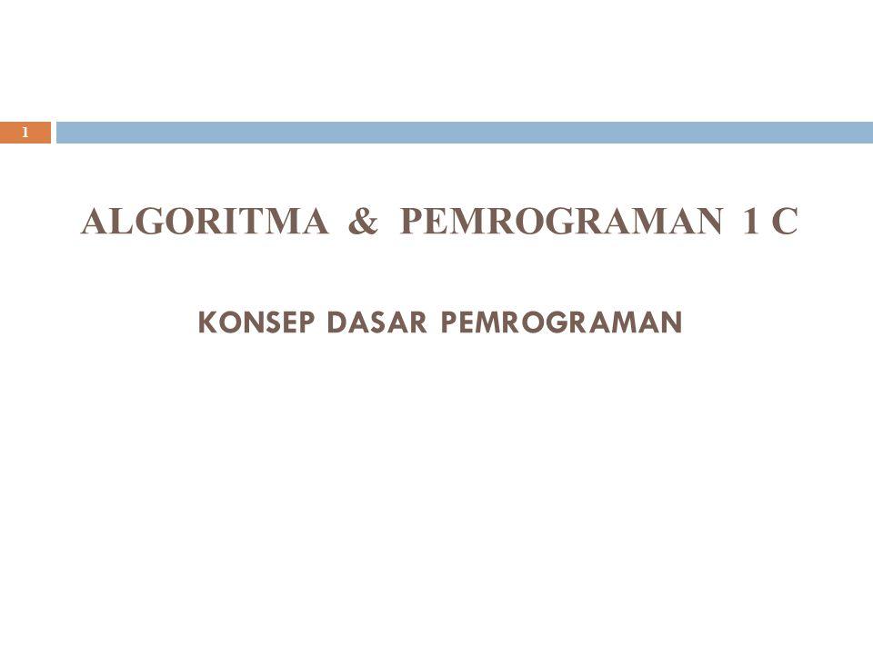 ALGORITMA & PEMROGRAMAN 1 C KONSEP DASAR PEMROGRAMAN