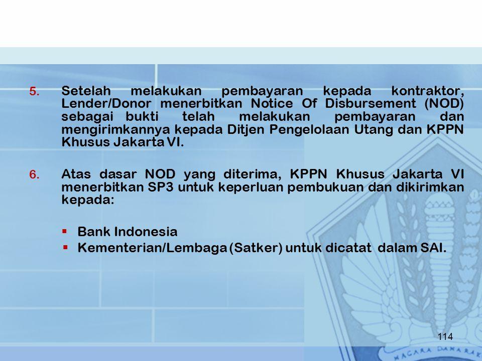 Setelah melakukan pembayaran kepada kontraktor, Lender/Donor menerbitkan Notice Of Disbursement (NOD) sebagai bukti telah melakukan pembayaran dan mengirimkannya kepada Ditjen Pengelolaan Utang dan KPPN Khusus Jakarta VI.