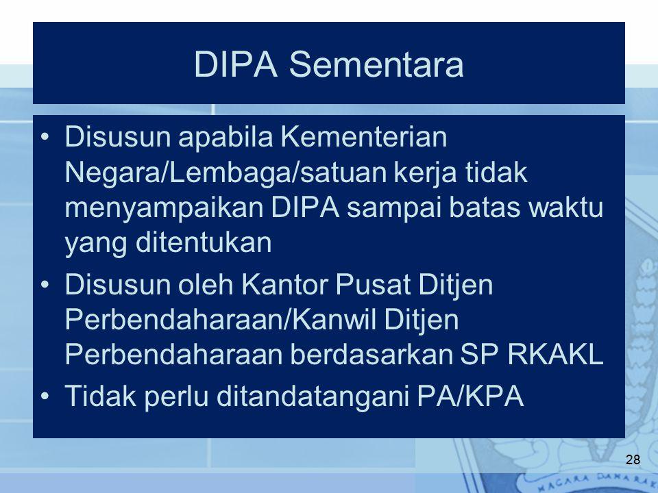 DIPA Sementara Disusun apabila Kementerian Negara/Lembaga/satuan kerja tidak menyampaikan DIPA sampai batas waktu yang ditentukan.