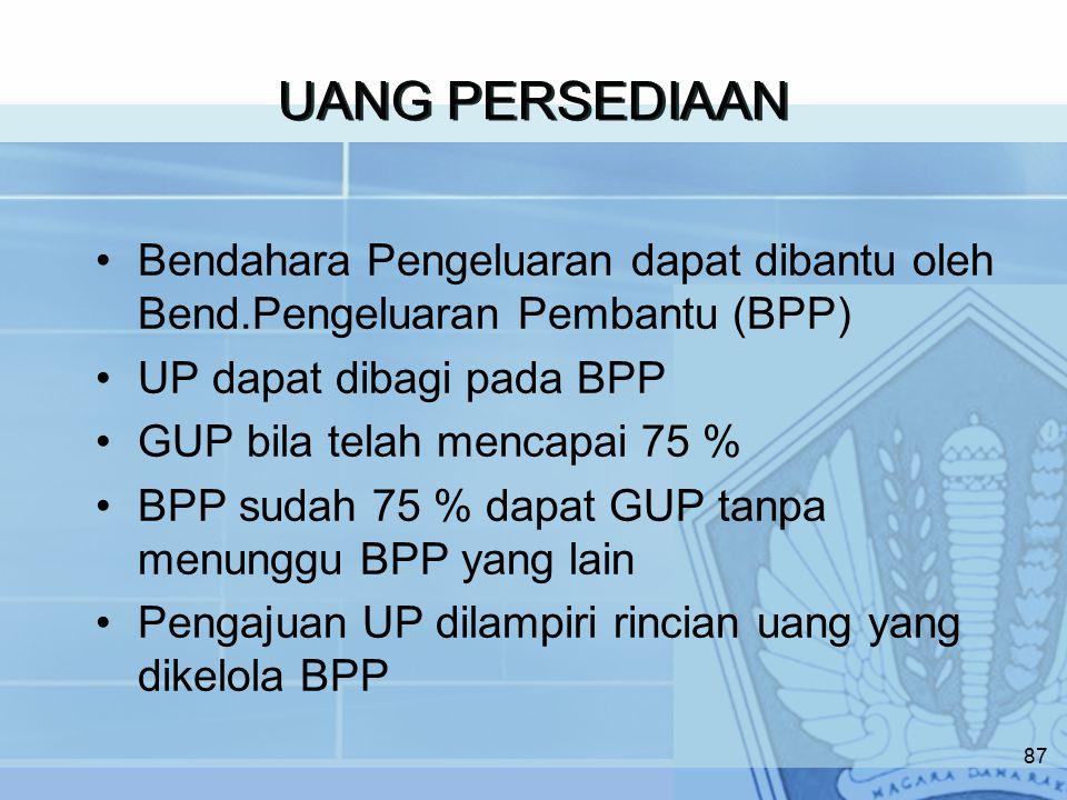 UANG PERSEDIAAN Bendahara Pengeluaran dapat dibantu oleh Bend.Pengeluaran Pembantu (BPP) UP dapat dibagi pada BPP.