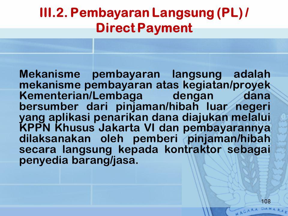 III.2. Pembayaran Langsung (PL) / Direct Payment