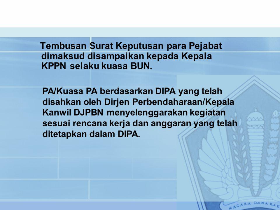 Tembusan Surat Keputusan para Pejabat dimaksud disampaikan kepada Kepala KPPN selaku kuasa BUN.