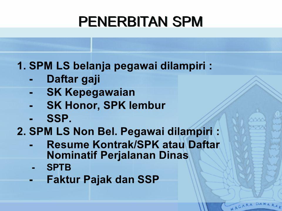 PENERBITAN SPM 1. SPM LS belanja pegawai dilampiri : - Daftar gaji