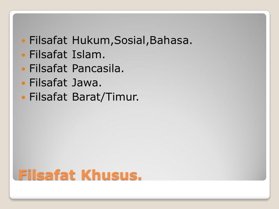 Filsafat Khusus. Filsafat Hukum,Sosial,Bahasa. Filsafat Islam.