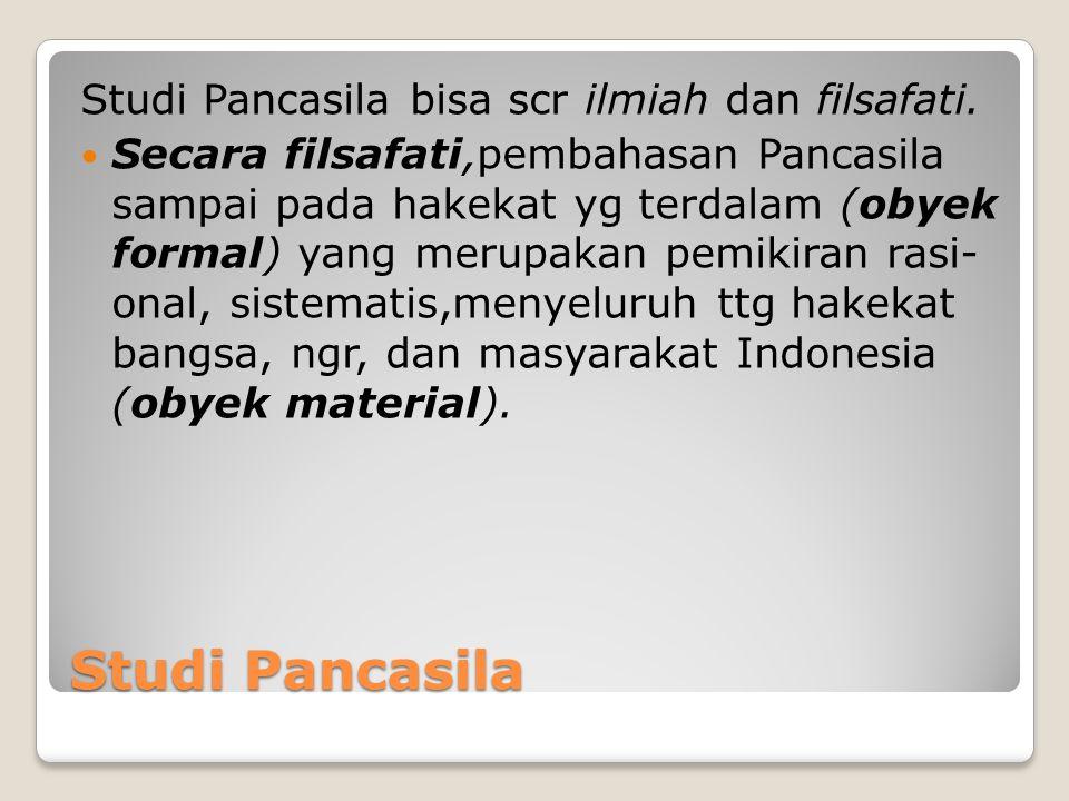Studi Pancasila Studi Pancasila bisa scr ilmiah dan filsafati.