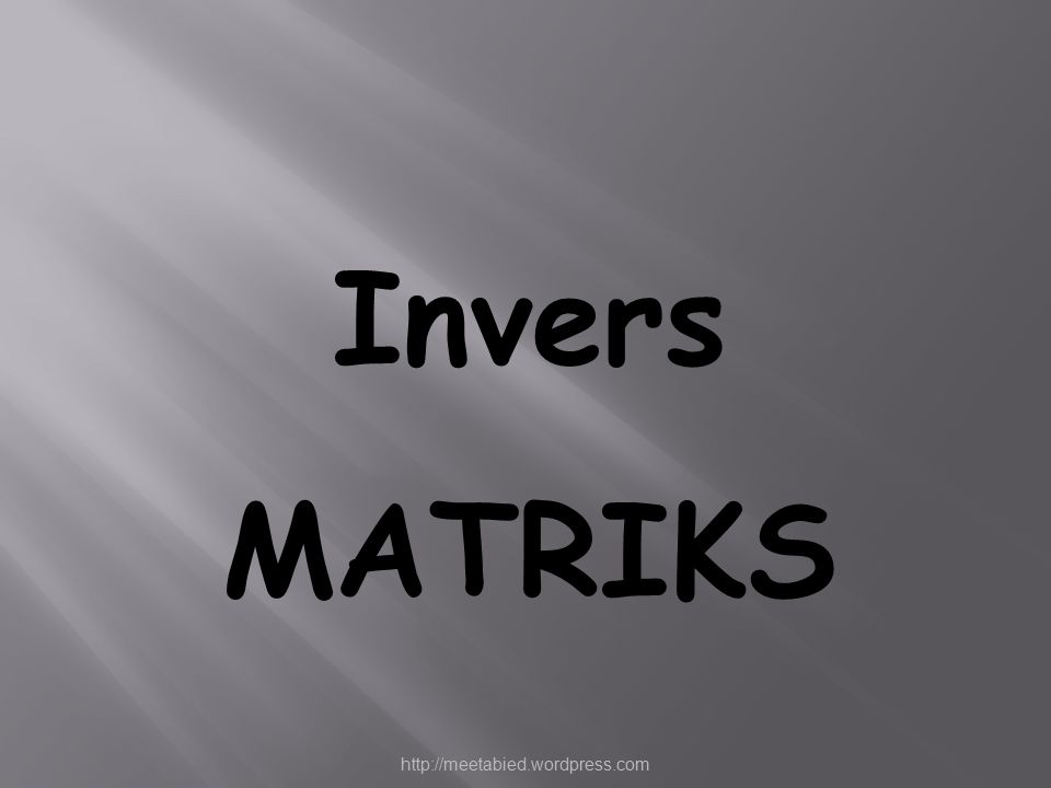 Invers MATRIKS http://meetabied.wordpress.com