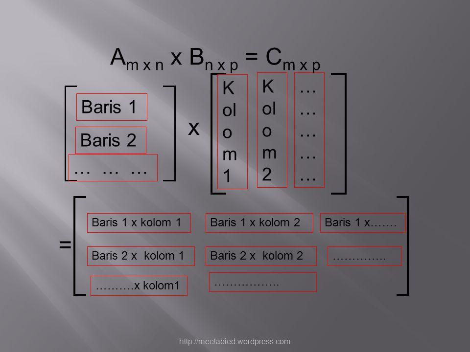 Am x n x Bn x p = Cm x p x = Kolom 1 Kolom 2 …………… Baris 1 Baris 2